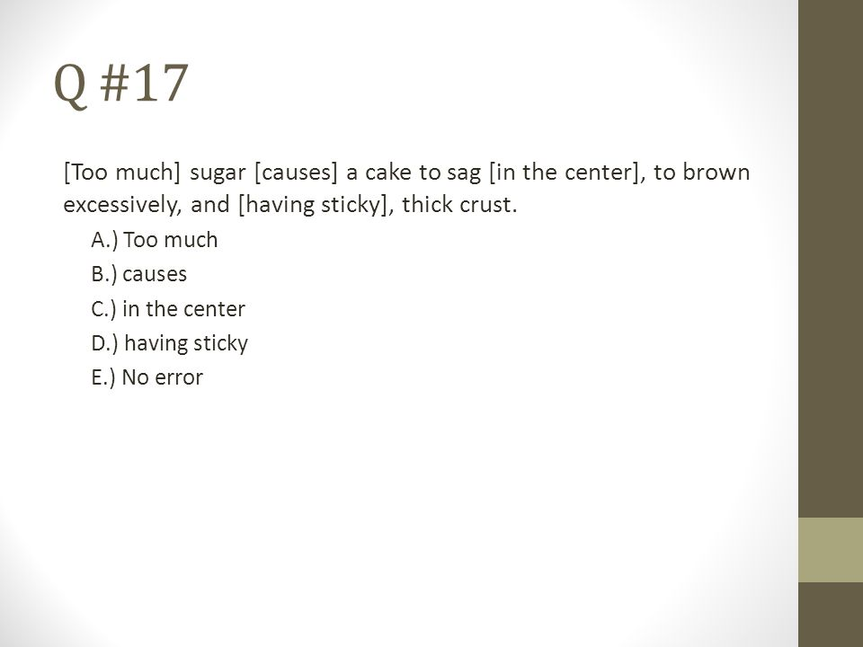 Q #17 [Too much] sugar [causes] a cake to sag [in the center], to brown excessively, and [having sticky], thick crust.